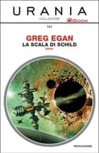 La scala di Schild (Urania) ebook by Greg Egan