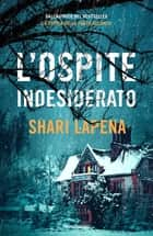 L'ospite indesiderato ebook by Shari Lapena