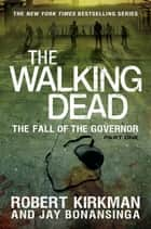 The Walking Dead: The Fall of the Governor: Part One ebook by Robert Kirkman, Jay Bonansinga