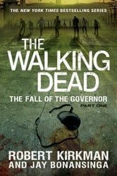 The Walking Dead: The Fall of the Governor: Part One ebook by Robert Kirkman,Jay Bonansinga
