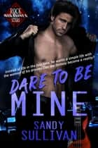 Dare to Be Mine - Iron Rogue, #3 ebook by Sandy Sullivan