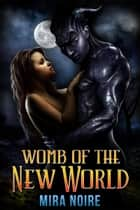 Womb of the New World ebook by Mira Noire