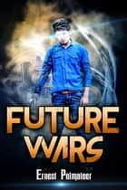 Future Wars ebook by Ernest Polmateer