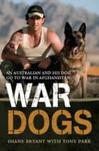 War Dogs - An Australian and His Dog Go to War in Afghanistan ebook by Shane Bryant, Tony Park