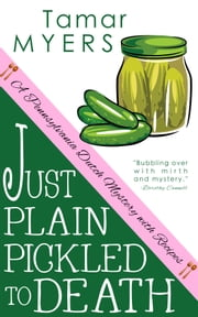 Just Plain Pickled to Death ebook by Tamar Myers