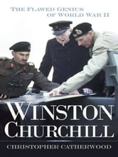 Winston Churchill - The Flawed Genius of WWII ebook by Christopher Catherwood