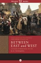 Between East and West ebook by R. D. Charques