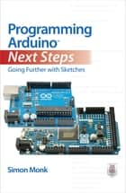 Programming Arduino Next Steps: Going Further with Sketches ebook by Simon Monk
