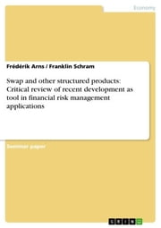 Swap and other structured products: Critical review of recent development as tool in financial risk management applications ebook by Franklin Schram, Frédérik Arns