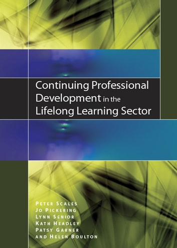 Continuing Professional Development In The Lifelong Learning Sector ebook by Peter Scales,Jo Pickering,Lynn Senior
