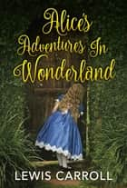Alice's Adventures in Wonderland ebook by Lewis Carroll, SBP Editors