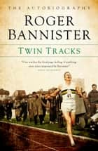 Twin Tracks - The Autobiography ebook by Roger Bannister