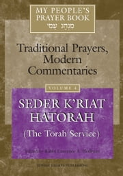 My People's Prayer Book: Traditional Prayers, Modern Commentaries: Vol. 4 - Seder K'riat Hatorah (The Torah Service) ebook by Rabbi Lawrence A. Hoffman