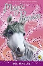 Magic Ponies: A Special Wish - A Special Wish ebook by Sue Bentley