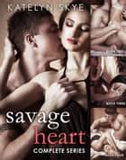 Savage Heart - Complete Series ebook by Katelyn Skye