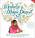 Malala's Magic Pencil ebook by Malala Yousafzai, Kerascoët