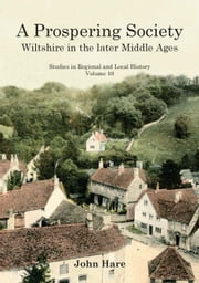 A Prospering Society: Wiltshire in the Later Middle Ages ebook by Hare, John