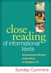 Close Reading of Informational Texts - Assessment-Driven Instruction in Grades 3-8 ebook by Sunday Cummins, PhD