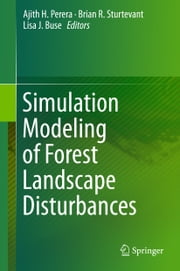 Simulation Modeling of Forest Landscape Disturbances ebook by Ajith H. Perera,Brian R. Sturtevant,Lisa J. Buse