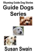 Guide Dogs Series ebook by Susan Swain