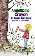 Angelica's Crayon ebook by Rowan Blair Colver