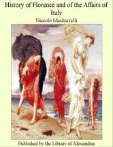 History of Florence and of the Affairs of Italy ebook by Niccolò Machiavelli