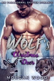 A Wolf's Christmas Deer - Winter Wolves, #2 ebook by Morgan Wood