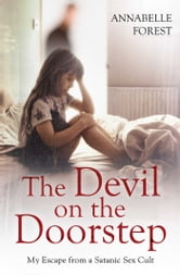 The Devil on the Doorstep - My Escape From a Satanic Sex Cult ebook by Annabelle Forest