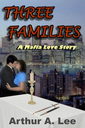 Three Families - A Mafia Love Story ebook by Arthur A. Lee