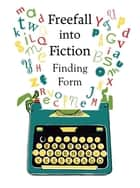Freefall into Fiction - Finding Form ebook by Barbara Turner-Vesselago