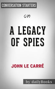 A Legacy of Spies by John le Carré | Conversation Starters ebook by Daily Books