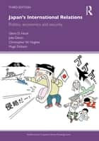 Japan's International Relations - Politics, Economics and Security ebook by Glenn D. Hook, Julie Gilson, Christopher W. Hughes,...