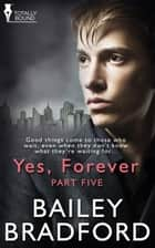 Yes, Forever: Part Five ebook by