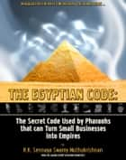 The Egyptian Code: The Secret Code Used By Pharaohs that Can Turn Small Businesses into Empires ebook by Sennaya swamy Muthukrishnan