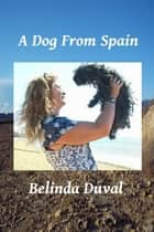 A Dog From Spain ebook by Belinda Duval