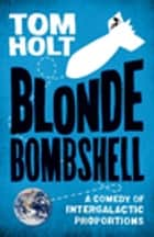 Blonde Bombshell ebook by Tom Holt