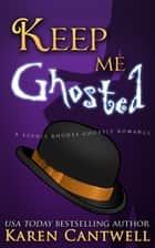 Keep Me Ghosted ebook by Karen Cantwell