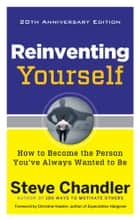 Reinventing Yourself, 20th Anniversary Edition - How to Become the Person You've Always Wanted to Be ebook by Steve Chandler, Christine Hassler