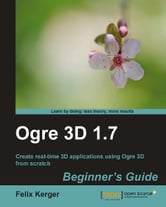 Ogre 3D 1.7 Beginner's Guide ebook by Felix Kerger