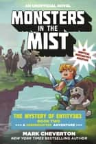 Monsters in the Mist - The Mystery of Entity303 Book Two: A Gameknight999 Adventure: An Unofficial Minecrafter's Adventure ebook by Mark Cheverton