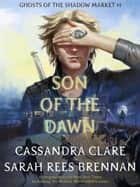 Son of the Dawn - Ghosts of the Shadow Market, #1 ekitaplar by Cassandra Clare, Sarah Rees Brennan
