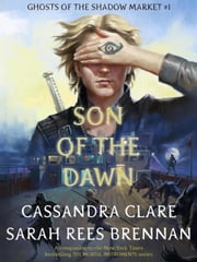 Son of the Dawn - Ghosts of the Shadow Market, #1 ebook by Cassandra Clare, Sarah Rees Brennan