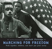 Marching For Freedom - Walk Together Children and Don't You Grow Weary ebook by Elizabeth Partridge