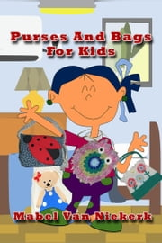 Purses And Bags For Kids ebook by Mabel Van Niekerk