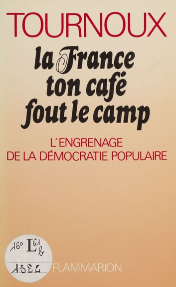 La France, ton café fout le camp - L'engrenage de la démocratie populaire ebook by Jean-Raymond Tournoux