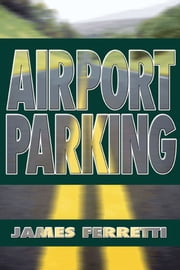 Airport Parking ebook by James Ferretti