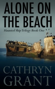 Alone On the Beach: The Haunted Ship Trilogy Book One ebook by Cathryn Grant