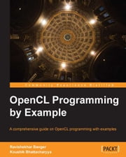 OpenCL Programming by Example ebook by Ravishekhar Banger,Koushik Bhattacharyya