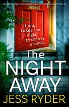 The Night Away - An absolutely unputdownable psychological thriller 電子書 by Jess Ryder
