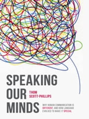 Speaking Our Minds - Why human communication is different, and how language evolved to make it special ebook by Thom Scott-Phillips
